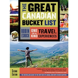 The Great Canadian Bucket List: One-of-a-Kind Travel Experiences: 7 (The Great Canadian Bucket List, 7)