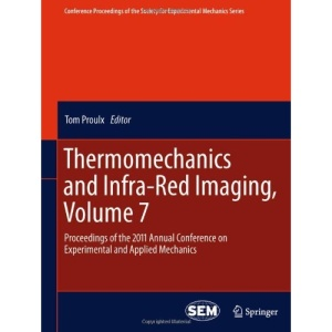 Thermomechanics and Infra-Red Imaging, Volume 7: Proceedings of the 2011 Annual Conference on Experimental and Applied Mechanics (Conference ... Society for Experimental Mechanics Series)