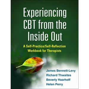 Experiencing CBT from the Inside Out: A Self-Practice/Self-Reflection Workbook for Therapists (SelfPractice/SelfReflection Guides for Psychotherapists)