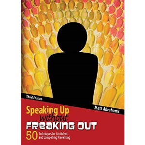 Speaking Up without Freaking Out: 50 Techniques for Confident and Compelling Presenting: 50 Techniques for Confident, Calm, and Competent Presenting