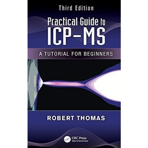 Practical Guide to ICP-MS: A Tutorial for Beginners, Third Edition: 38 (Practical Spectroscopy)