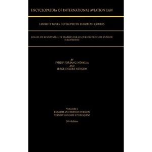Encyclopaedia of International Aviation Law: Volume 4 English and French Version Version Englaise Et Francaise 2013 Edition