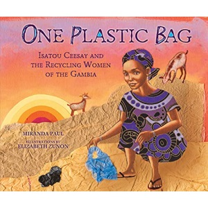 One Plastic Bag: Isatou Ceesay and the Recycling Women of Gambia (Millbrook Picture Books)