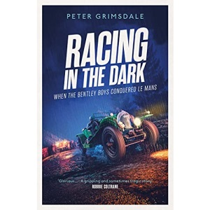 Racing in the Dark: How the Bentley Boys Conquered Le Mans