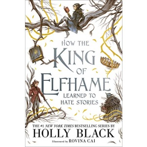 How the King of Elfhame Learned to Hate Stories (The Folk of the Air series): The perfect gift for fans of Fantasy Fiction