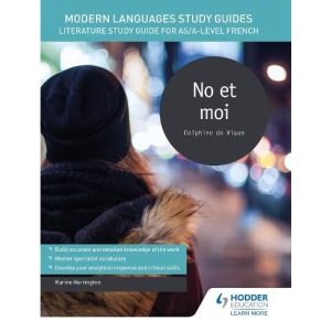 Modern Languages Study Guides: No et moi: Literature Study Guide for AS/A-level French (Film and literature guides)