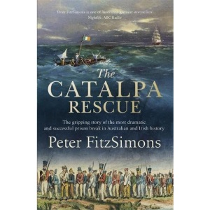 The Catalpa Rescue: The gripping story of the most dramatic and successful prison story in Australian and Irish history