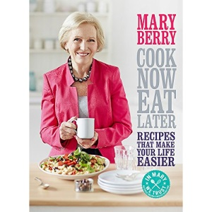 Cook Now, Eat Later: Recipes That Make Your Life Easier