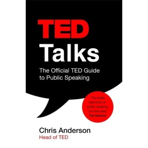 TED Talks: The official TED guide to public speaking: The official TED guide to public speaking: Tips and tricks for giving unforgettable speeches and presentations