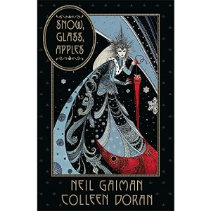Snow, Glass, Apples: Neil Gaiman. Illustrations by Colleen Doran