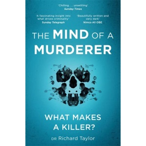 The Mind of a Murderer: A glimpse into the darkest corners of the human psyche, from a leading forensic psychiatrist