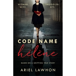 Code Name Hélène : Inspired by the gripping true story of World War 2 spy Nancy Wake