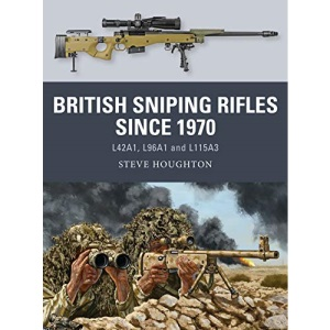 British Sniping Rifles since 1970: L42A1, L96A1 and L115A3 (Weapon)