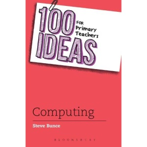 100 Ideas for Primary Teachers: Computing (100 Ideas for Teachers)