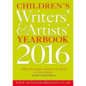 Children's Writers' & Artists' Yearbook 2016: The Essential Guide for Children's Writers and Artists on How to Get Published and Who to Contact.