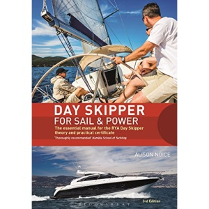 Day Skipper for Sail and Power: The Essential Manual for the RYA Day Skipper Theory and Practical Certificate: The Essential Manual for the RYA Day Skipper Theory and Practical Certificate 3rd edition