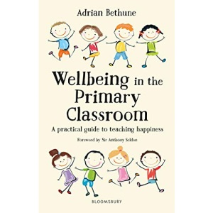 Wellbeing in the Primary Classroom: A practical guide to teaching happiness: A practical guide to teaching happiness and positive mental health