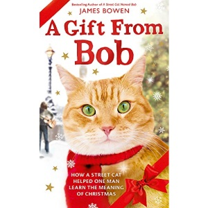A Gift from Bob: How a Street Cat Helped One Man Learn the Meaning of Christmas: NOW A MAJOR FILM