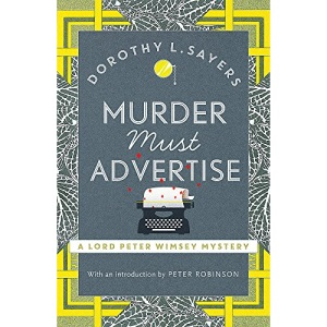 Murder Must Advertise: Classic crime fiction at its best (Lord Peter Wimsey Mysteries)