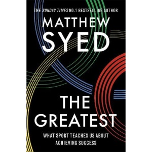 The Greatest: What Sport Teaches Us About Achieving Success