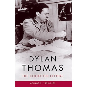 Dylan Thomas: The Collected Letters Volume 2: 1939–1953