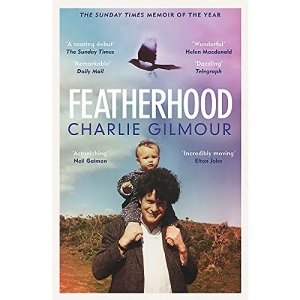 Featherhood: 'The best piece of nature writing since H is for Hawk, and the most powerful work of biography I have read in years' Neil Gaiman: ... biography I have read in years' Neil Gaiman