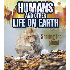 Humans and Our Planet: Humans and Other Life on Earth: Sharing the Planet