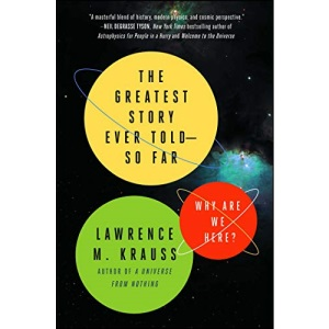 The Greatest Story Ever Told--So Far: Why Are We Here?