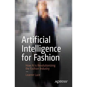Artificial Intelligence for Fashion: How AI is Revolutionizing the Fashion Industry