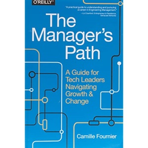 The Manager`s Path: A Guide for Tech Leaders Navigating Growth and Change