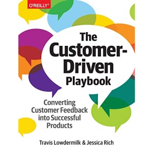 The Customer–Driven Playbook – Converting Customer Insights into Successful Products: Converting Customer Feedback Into Successful Products