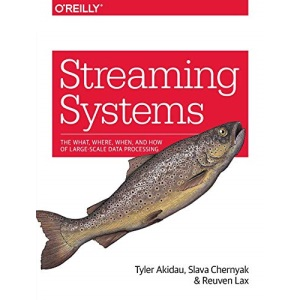 Streaming Systems: The What, Where, When, and How of Large-Scale Data Processing
