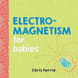 Electromagnetism for Babies: 0 (Baby University)