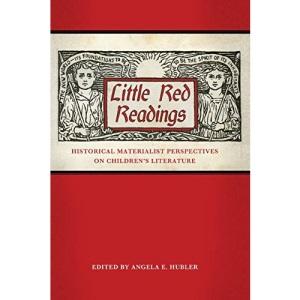 Little Red Readings: Historical Materialist Perspectives on Children's Literature (Children's Literature Association Series)