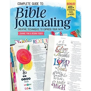 Complete Guide to Bible Journaling: Creative Techniques to Express Your Faith (Including 270 Full-Colour Stickers, 150 Designs on Perforated Pages, & 60 Designs on Translucent Sheets of Vellum)
