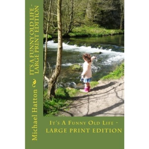 It's A Funny Old Life - LARGE PRINT EDITION: Agricultural Memories of Bygone Days
