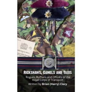 Rickshaws, Camels and Taxis: (Rogues, Ruffians and Officers of the Royal Corps of Transport)