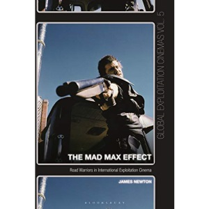 The Mad Max Effect: Road Warriors in International Exploitation Cinema (Global Exploitation Cinemas)