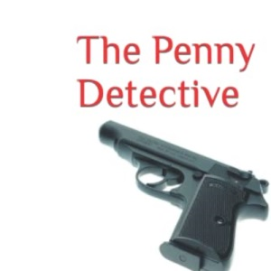 The Penny Detective: A Morris Shannon Mystery: Volume 1 (The Penny Detective Series)