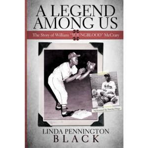 """A Legend Among Us: The story of William """"Youngblood"""" McCrary of the Negro Baseball League Kansas City Monarchs"""