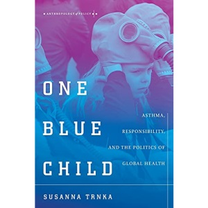 One Blue Child: Asthma, Responsibility, and the Politics of Global Health (Anthropology of Policy)