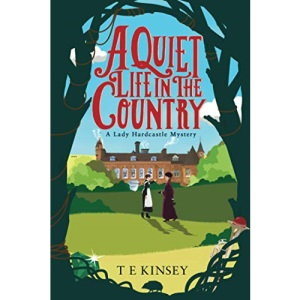 A Quiet Life in the Country: 1 (A Lady Hardcastle Mystery, 1)