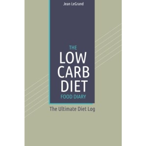 The Low Carb Diet Food Diary: The Ultimate Diet Log: Volume 12 (Personal Food & Fitness Journal)