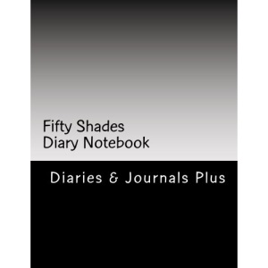 Fifty Shades Diary Notebook: For Intimate Moments (Dear Diary, Notebook)