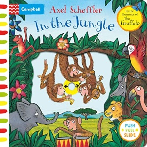 In the Jungle: A Push, Pull, Slide Book (Axel Scheffler Campbell Range)