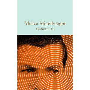 Malice Aforethought: Francis Iles (Macmillan Collector's Library)