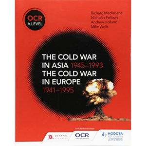 OCR A Level History: The Cold War in Asia 1945–1993 and the Cold War in Europe 1941–95