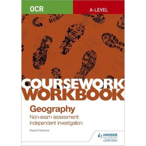 OCR A-level Geography Coursework Workbook: Non-exam assessment: Independent Investigation