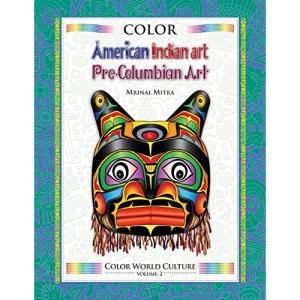 Color World Culture: American Indian Art, Pre-Columbian Art: Volume 2