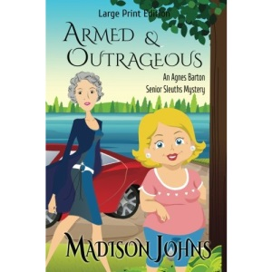 Armed and Outrageous: Large Print Version: 1 (An Agnes Barton Senior Sleuths Mystery)